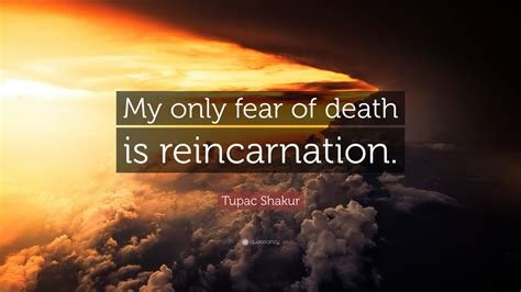 "Tupac Shakur Quote: ""My only fear of death is"